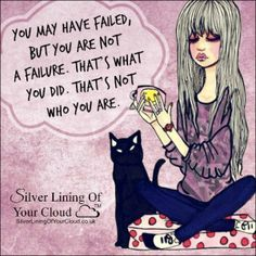 You may have failed, but you are not a failure. That's what you did. That's not who you are. ~Joel Osteen..._More fantastic quotes on: https://www.facebook.com/SilverLiningOfYourCloud  _Follow my Quote Blog on: http://silverliningofyourcloud.wordpress.com/