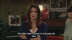 HIMYM, even though I'm Canadian-I love all their cracks at us!