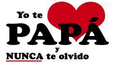 Yo te amo papa y nunca te olvido. Felicidades en el #DíadelPadre