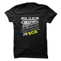 (Tshirt Fashion) BOB. No Im Not Superhero Im Something Even More Powerful. Im BOB T Shirt Hoodie Hoodies Year Name Birthday [Tshirt design] Hoodies, Funny Tee Shirts