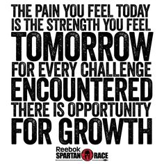 Pain today is strength tomorrow.