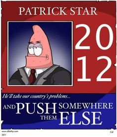 Patrick Star: Making America Great Again 2016. I will need to write him in as a candidate when I go vote in November.