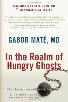 In the Realm of Hungry Ghosts: Close Encounters with Addiction: Gabor Mate, Peter A. Levine