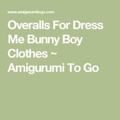 Overalls For Dress Me Bunny Boy Clothes ~ Amigurumi To Go