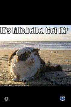 Is Michelle, get it??