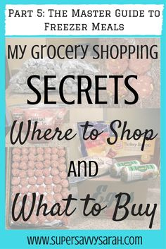 My Grocery Shopping Secrets: Where to Shop and What to Buy, the master guide to freezer meals, Make Ahead Freezer Meals, Freezer Meals, Healthy Freezer Meal, Freezer Meal Recipes, Freezer Meals for New Moms, Easy Freezer Meals, Super Savvy Sarah