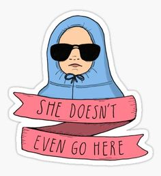 Mean Girls - She doesn't even go here Pegatina