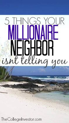 Chances are you know a millionaire or you have a millionaire neighbor. Here are the 5 things your millionaire neighbor isn't telling you about getting rich.