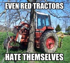 Even red tractors hate themselves, just a little joke don't get your panties in a wad :P Farm Jokes, Farm Humor, Funny Farm, Funny Jokes, Hilarious, Red Tractor, John Deere Tractors, Country Farm, Country Life