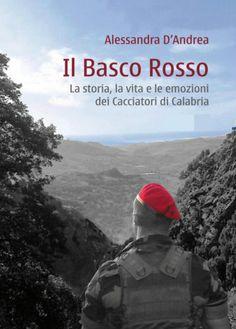 Il Basco Rosso-La storia,la vita e le emozioni dei Cacciatori di Calabria