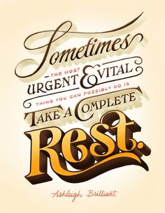 Sometimes the most urgent and vital thing you can possibly do is take a complete rest. Ashleigh Brilliant