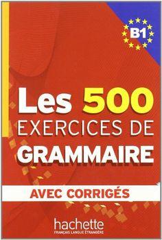 Les exercices de grammaire : [avec corrigés]. [Niveau B1] Marie-Pierre Caquineau-Gündüz. Hachette, 2005