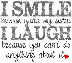 big sisters quotes big sisters sayings i smile because i have sister