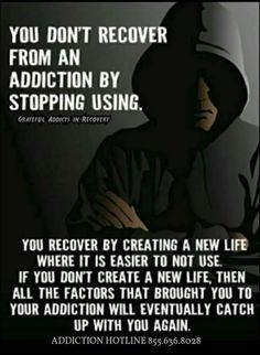 You don't recover from an addiction by stopping using. You recover by creating a new life where it is easier to not use. If you don't create a new life, then all the factors that brought you to your addiction will eventually catch up with you again. Recovery Humor, Addiction Recovery Quotes, Codependency Recovery, Aa Quotes, Sobriety Quotes, Overcoming Addiction, Celebrate Recovery, Sober Life, The Ugly Truth