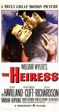 Directed by William Wyler.  With Olivia de Havilland, Montgomery Clift, Ralph Richardson, Miriam Hopkins. A young naive woman falls for a handsome young man who her emotionally abusive father suspects is a fortune hunter.