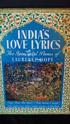 INDIA LOVE LYRICS, 1938 BEAUTIFUL BOOK, ORNATE DECORATIONS FRONT AND SPINE, LIGHT TAN COVER, GREEN