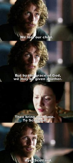 """""""We lost our child. But by the grace of God, we may be given another"""" - Jamie and Claire #Outlander"""