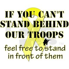 You DO NOT have to support what OUR TROOPS are doing by following orders that they are given, but as an AMERICAN the least you can do is SUPPORT OUR TROOPS