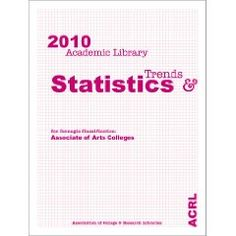 ACRL 2010 Academic Library Trends and Statistics: Associate of Arts Colleges ISBN-13: 978-0838985960
