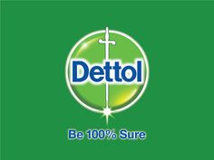 Dettol : Be 100% sure. Healthy Living for Your Family!