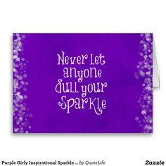 Shop Purple Girly Inspirational Sparkle Quote Card created by QuoteLife. Sparkle Quotes, Custom Greeting Cards, Thoughtful Gifts, Note Cards, Smudging, Paper Texture, Stationery, Girly, Love You