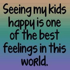 """Seeing my kids happy is one of the best feelings in this world."""
