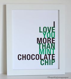 I love you more than mint chocolate chip.