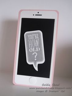 iPhone birthday card, Just Sayin' stampin up, punch and stamp with Goldie Shaul