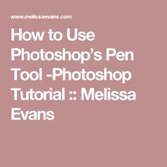 How to Use Photoshop's Pen Tool -Photoshop Tutorial ::  Melissa Evans