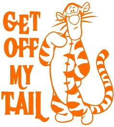 "TIGGER GET OFF MY TAIL  5"" X 6"" VINYL DECAL STICKER"