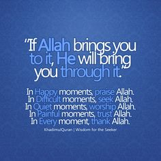 """If Allaha brings you to it, He will bring you through it."""