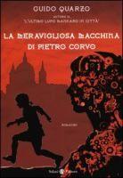 La meravigliosa macchina di Pietro Corvo / Guido Quarzo