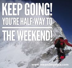 It's Wednesday, almost the weekend Keep Going, Mount Everest, Wednesday, Inspirational, Moving Forward