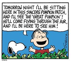 Happiness is the Great Pumpkin 🎃 Charlie Brown Comics, Charlie Brown Quotes, Charlie Brown And Snoopy, Linus Van Pelt, Lucy Van Pelt, Charlie Brown Thanksgiving, Great Pumpkin Charlie Brown, Peanuts Halloween, Halloween Night