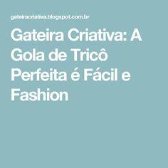 Gateira Criativa: A Gola de Tricô Perfeita é Fácil e Fashion