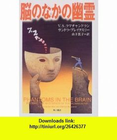 Phantoms in the Brain Probing the Mysteries of the Human Mind [Japanese Edition] (9784047913202) V. S. Ramachandran, Sandra Blakeslee, Yamashita Atsuko, Oliver Sacks , ISBN-10: 4047913200  , ISBN-13: 978-4047913202 ,  , tutorials , pdf , ebook , torrent , downloads , rapidshare , filesonic , hotfile , megaupload , fileserve