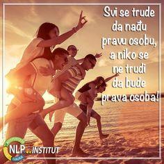 Svi se trude  da nađu  pravu osobu,  a niko se  ne trudi  da bude  prava osoba! NLP Institut.jpg