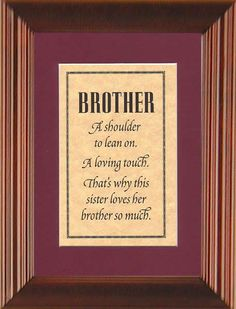 Brother And Sister Quotes | Brother - A shoulder to lean on, a loving touch…
