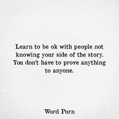 You don't have to prove anything. The Words, Words To Live By Quotes, Wisdom Quotes, True Quotes, Motivational Quotes, Inspirational Quotes, Deserve Quotes, Deep Quotes, Reality Quotes