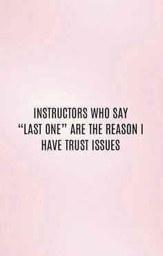 """Instructors who say """"Last One"""" are the reason I have trust issues. #FitnessHumor"""