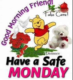 Good Morning Friend Have A Safe Monday