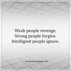 Lessons Learned in Life   Weak, strong and intelligent.