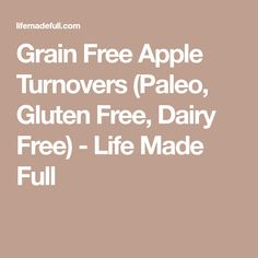 Grain Free Apple Turnovers (Paleo, Gluten Free, Dairy Free) - Life Made Full