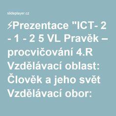 """⚡Prezentace """"ICT- 2 - 1 - 2 5 VL Pravěk – procvičování 4.R Vzdělávací oblast: Člověk a jeho svět Vzdělávací obor: Člověk a jeho svět Tematický okruh: Místo, kde žijeme."""""""