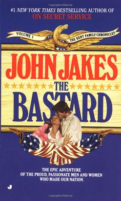 The Bastard (Kent Family Chronicles): John Jakes