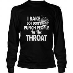 I BAKE SO I DONT PUNCH PEOPLE IN THE THROAT