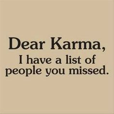 I guess we all have that kind of list    But.. sooner or later #karma will catch up..