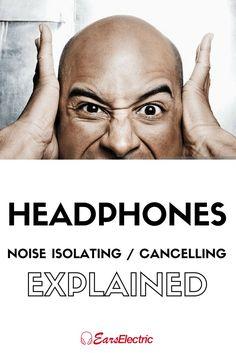Noise Cancelling and Noise Isolating Headphones Explained