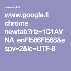 www.google.fi _ chrome newtab?rlz=1C1AVNA_enFI566FI568&espv=2&ie=UTF-8