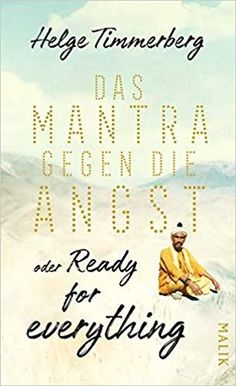 Buy Das Mantra gegen die Angst oder Ready for everything: Neun Tage in Kathmandu by Helge Timmerberg and Read this Book on Kobo's Free Apps. Discover Kobo's Vast Collection of Ebooks and Audiobooks Today - Over 4 Million Titles!